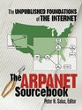 The ARPANET Sourcebook: The Unpublished Foundations of the Internet