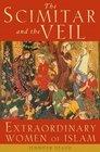 The Scimitar and the Veil Extraordinary Women of Islam