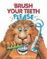 Brush Your Teeth Please A Pop-up Book
