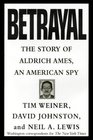 Betrayal: : The Story of Aldrich Ames, an American Spy