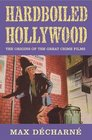 Hardboiled Hollywood The Origins of the Great Crime Films
