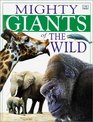 Mighty Animals Mighty Giants of the Wild