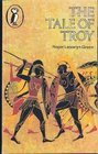 The Tale of Troy  Retold from the Ancient Authors