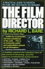 The Film Director A Practical Guide to Motion Picture and Television Techniques