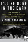 I'll Be Gone in the Dark One Woman's Obsessive Search for the Golden State Killer