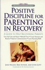 Positive Discipline for Parenting in Recovery  A Guide to Help Recovering Parents