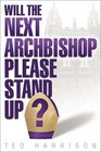 Will the Next Archbishop Please Stand Up