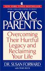 Toxic Parents : Overcoming Their Hurtful Legacy and Reclaiming Your Life