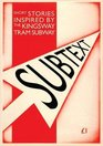 Subtext A Collection of Short Stories Inspired by the Kingsway Tram Subway