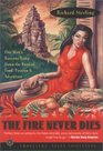 The Fire Never Dies One Man's Raucous Romp Down the Road of Food Passion and Adventure