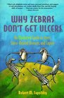 Why Zebras Don't Get Ulcers  An Updated Guide To Stress Stress Related Diseases and Coping