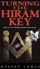 Turning the Hiram Key Rituals of Freemasonry Revealed