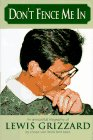 Don't Fence Me in An Anecdotal Biography of Lewis Grizzard by Those Who Knew Him Best