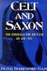 Celt  Saxon The Struggle for Britain Ad 410-937