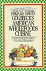 Nikki  David Goldbeck's American Wholefoods Cuisine Over 1300 Meatless Wholesome Recipes from Short Order to Gourmet