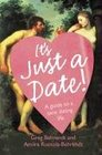 It's Just a Date A Guide to a Sane Dating Life