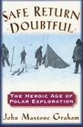 Safe Return Doubtful The Heroic Age of Polar Exploration