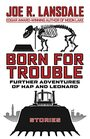 Born for Trouble The Further Adventures of Hap and Leonard
