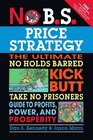 No BS Price Strategy The Ultimate No Holds Barred Kick Butt Take No Prisoners Guide to Profits Power and Prosperity