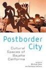 Postborder City Cultural Spaces of Bajalta California