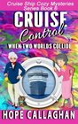 Cruise Control (Cruise Ship Christian Cozy Mysteries Series) (Volume 6)