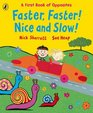 Faster Faster Nice and Slow