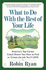 What to Do with The Rest of Your Life  America's Top Career Coach Shows You How to Find or Create the Job You'll LOVE