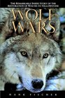 Wolf Wars The Remarkable Inside Story of the Restoration of Wolves to Yellowstone