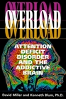 Overload Attention Deficit Disorder and the Addictive Brain