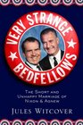 Very Strange Bedfellows The Short and Unhappy Marriage of Richard Nixon  Spiro Agnew