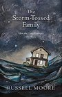 The Storm-Tossed Family How the Cross Reshapes the Home