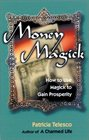 Money Magick How to Use Magick to Gain Prosperity