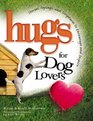 Hugs for Dog Lovers Stories Sayings and Scriptures to Encourage and Inspire the Heart