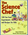 The Science Chef 100 Fun Food Experiments and Recipes for Kids
