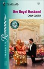 Her Royal Husband (Crown and Glory, Bk 4) (Silhouette Romance, No 1600)