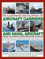 The Illustrated Encyclopedia of Aircraft Carriers and Naval Aircraft Features 1100 Wartime And Modern Identification Photographs