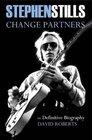 Stephen Stills Change Partners The Definitive Biography
