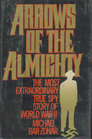 Arrows of the Almighty The Most Extraordinary True Spy Story of World War II
