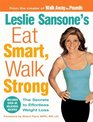 Leslie Sansone's Eat Smart Walk Strong The Secrets to Effortless Weight Loss