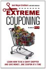 Extreme Couponing: How to Be a Savvy Shopper and Save Money... One Coupon At a Time