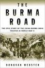 The Burma Road  The Epic Story of the ChinaBurmaIndia Theater in World War II