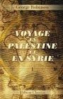 Voyage en Palestine et en Syrie Traduction revue et annote par l'auteur Tome 1 Palestine