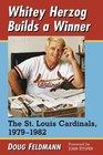 Whitey Herzog Builds a Winner The St Louis Cardinals 1979-1982