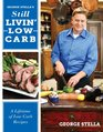 George Stella's Still Livin' Low Carb A Lifetime of Low Carb Recipes