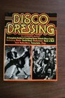 Disco Dressing A Complete Guide for Men and Women on How to Create Seven Smash Disco Looks