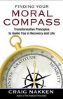 Finding Your Moral Compass Transformative Principles to Guide You in Recovery and Life