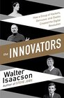 The Innovators How a Group of Inventors Hackers Geniuses and Geeks Created the Digital Revolution