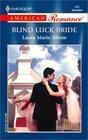 Blind Luck Bride (Harlequin American Romance, No 940)
