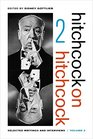 Hitchcock on Hitchcock Volume 2 Selected Writings and Interviews