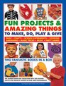 Fun Projects  Amazing Things To Make Do Play  Give Two fantastic books in a box the ultimate rainy-day collection with 220 exciting step-by-step  in over 3000 photographs